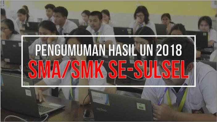 Pengumuman Hasil UN 2018 SMA/SMK Se Sulawesi Selatan