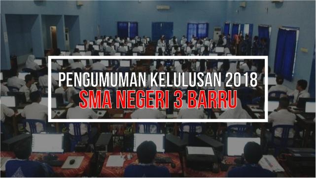 Pengumuman Kelulusan 2018 SMAN 3 Barru
